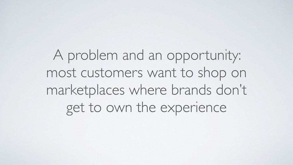 A problem and an opportunity: most customers wa...
