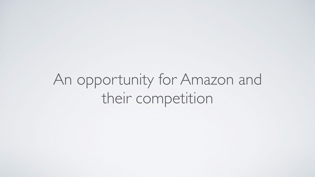 An opportunity for Amazon and their competition