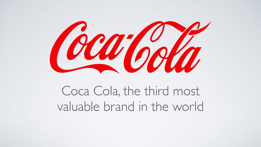 Coca Cola, the third most valuable brand in the...