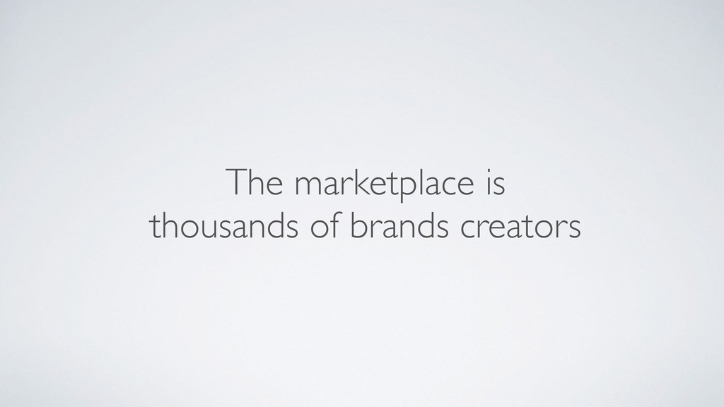 The marketplace is thousands of brands creators