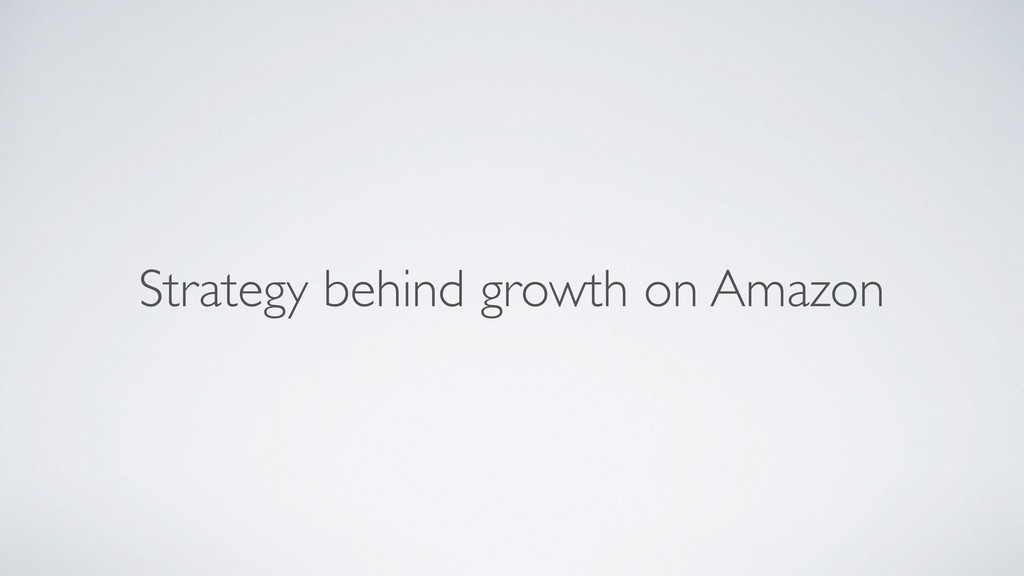 Strategy behind growth on Amazon