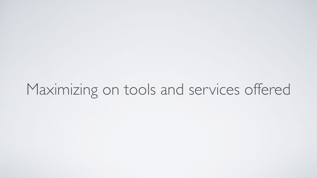 Maximizing on tools and services offered