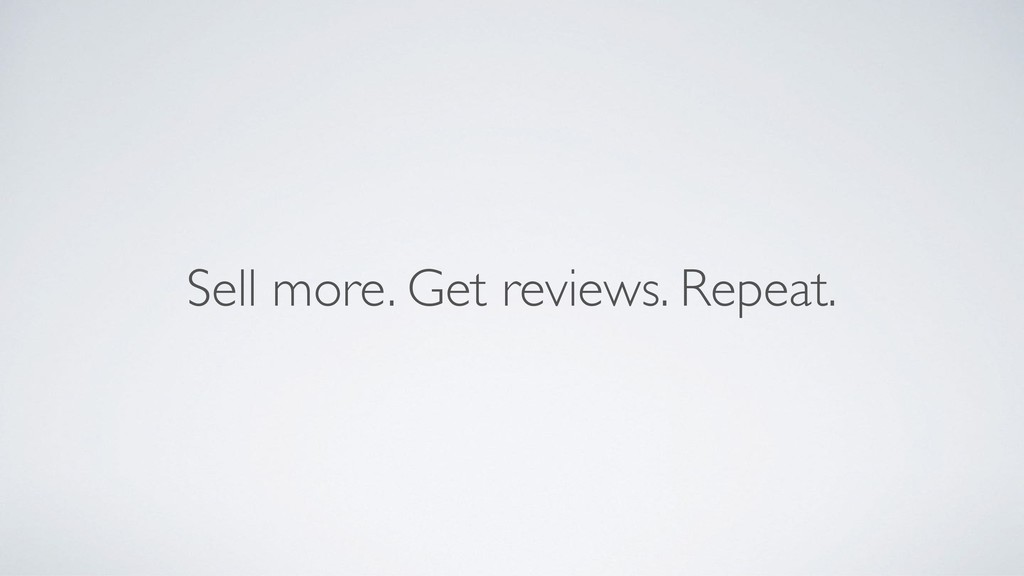 Sell more. Get reviews. Repeat.