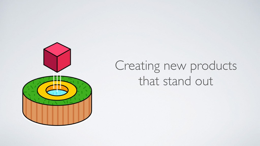 Creating new products that stand out