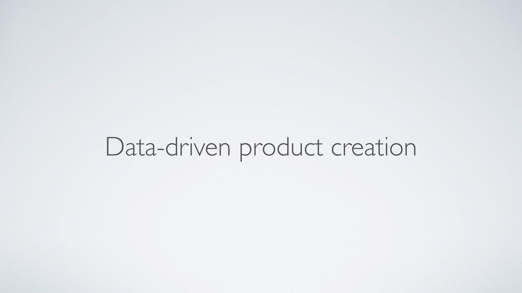 Data-driven product creation