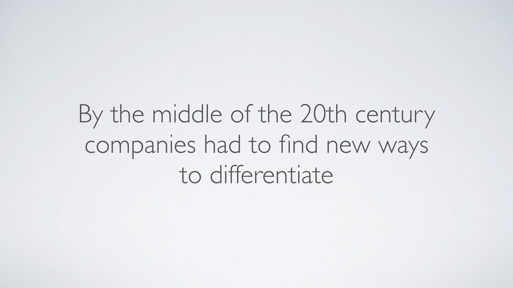 By the middle of the 20th century companies had...