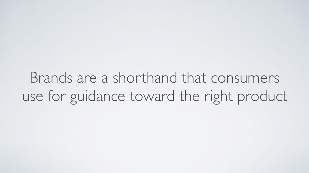 Brands are a shorthand that consumers use for g...