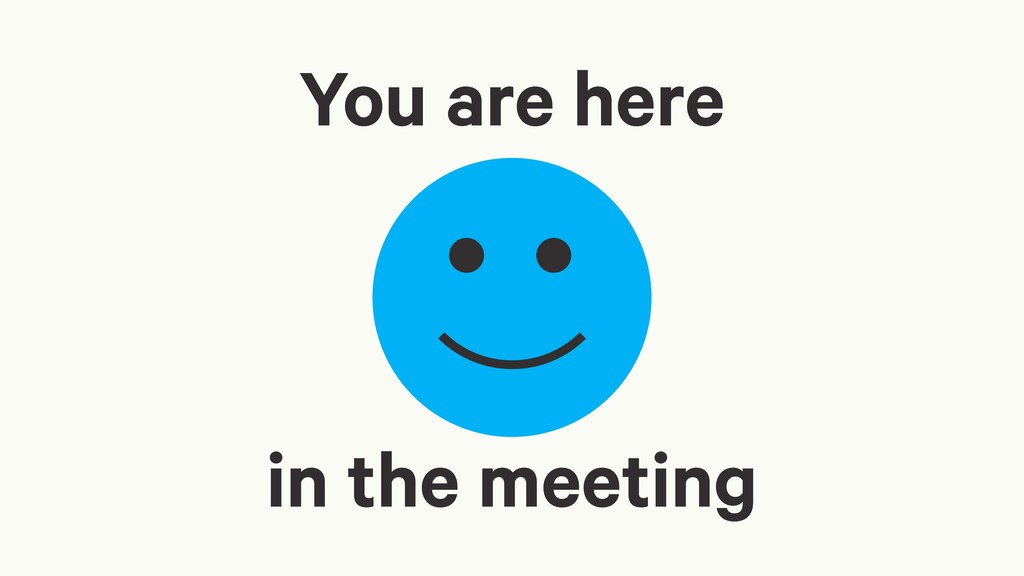 You are here in the meeting