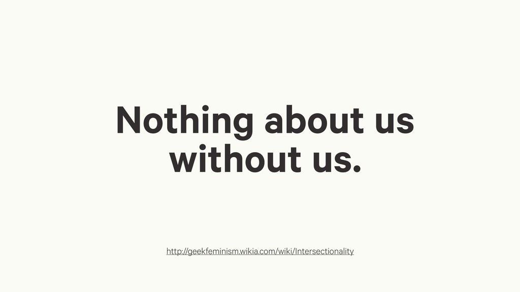 Nothing about us without us. http://geekfeminis...