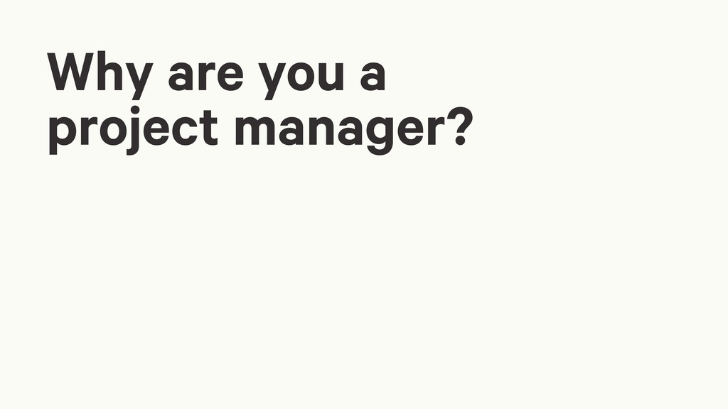 Why are you a project manager?