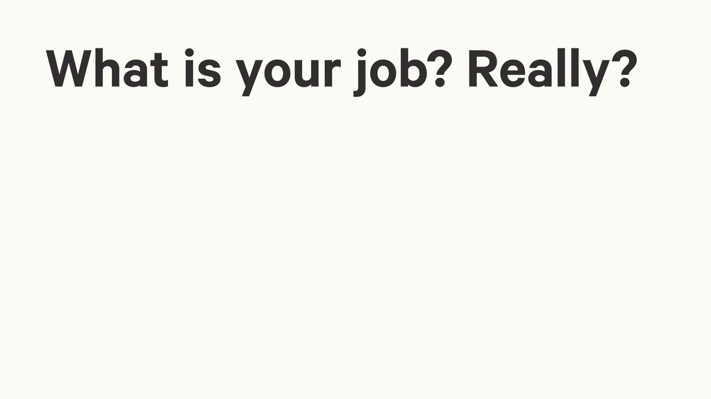 What is your job? Really?