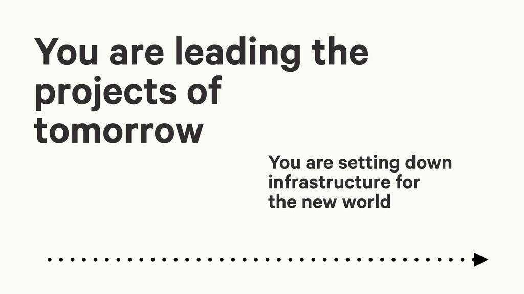 You are setting down infrastructure for the new...