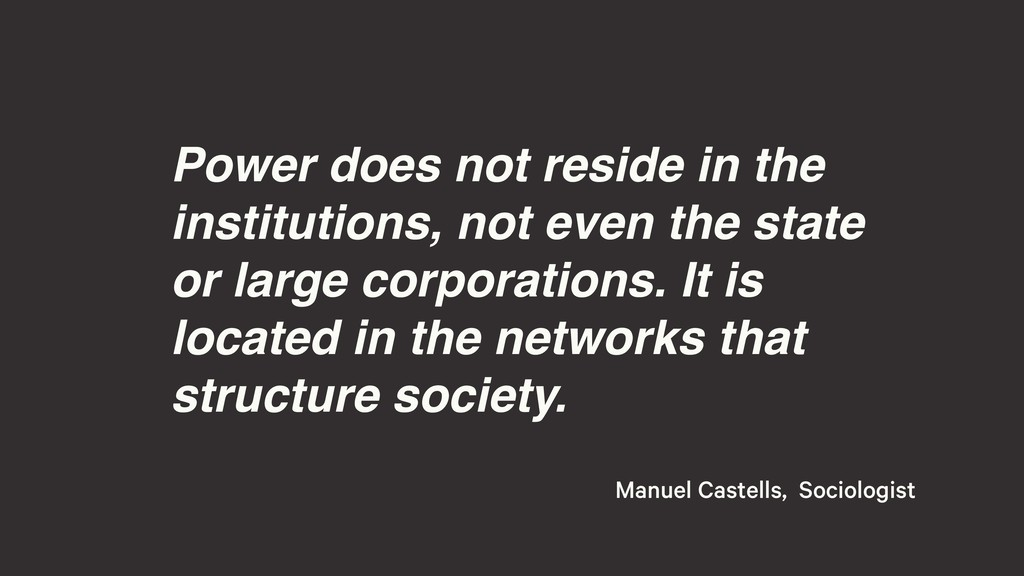Power does not reside in the institutions, not ...