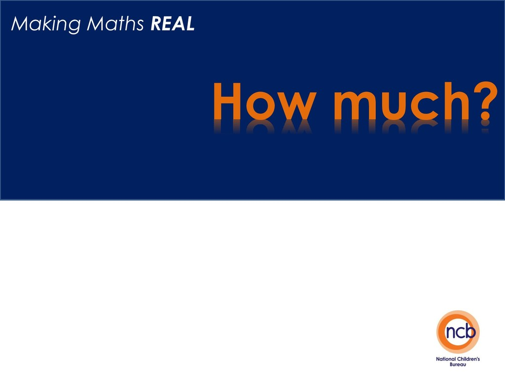 How much? Making Maths REAL