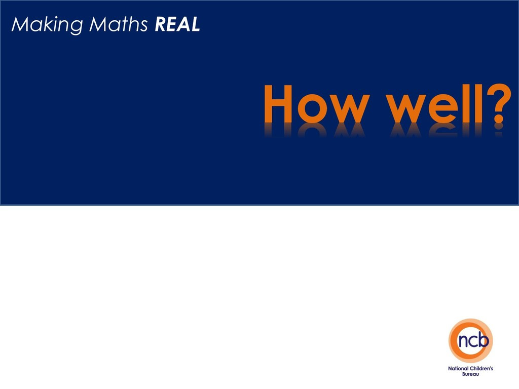 How well? Making Maths REAL
