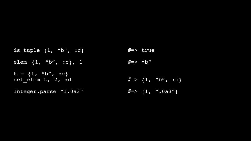 """is_tuple {1, """"b"""", :c}! ! ! ! ! ! ! ! #=> true! ..."""