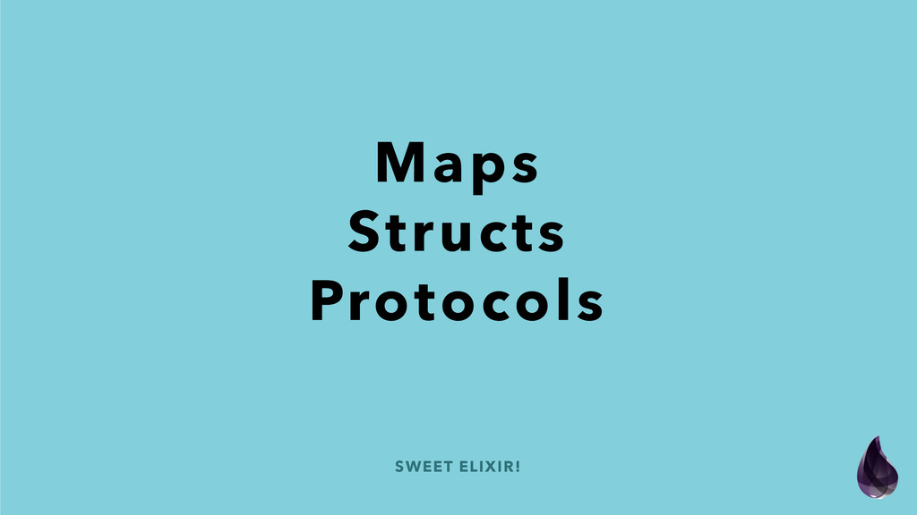 SWEET ELIXIR! Maps Structs Protocols