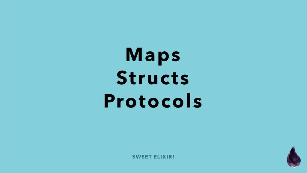SWEET ELIXIR! Maps Structs Protocols