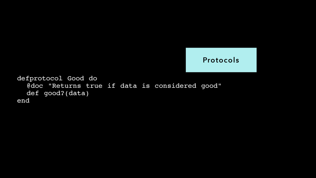 "Protocols defprotocol Good do! @doc ""Returns tr..."