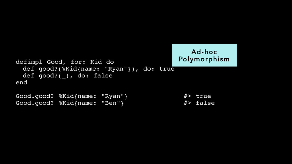 Ad-hoc Polymorphism defimpl Good, for: Kid do! ...