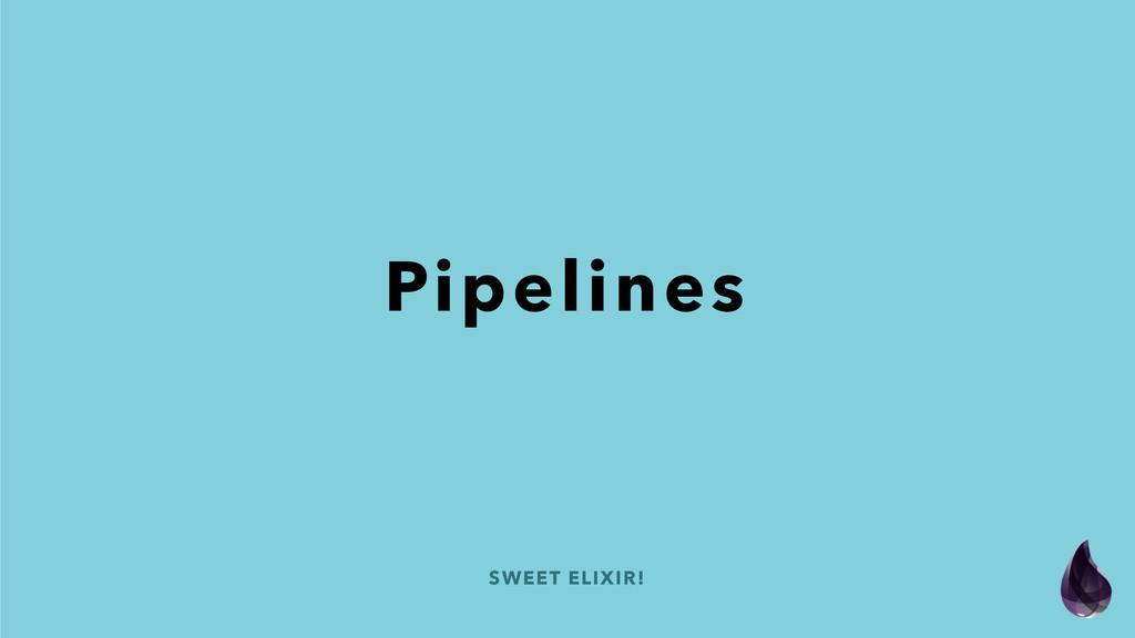 SWEET ELIXIR! Pipelines