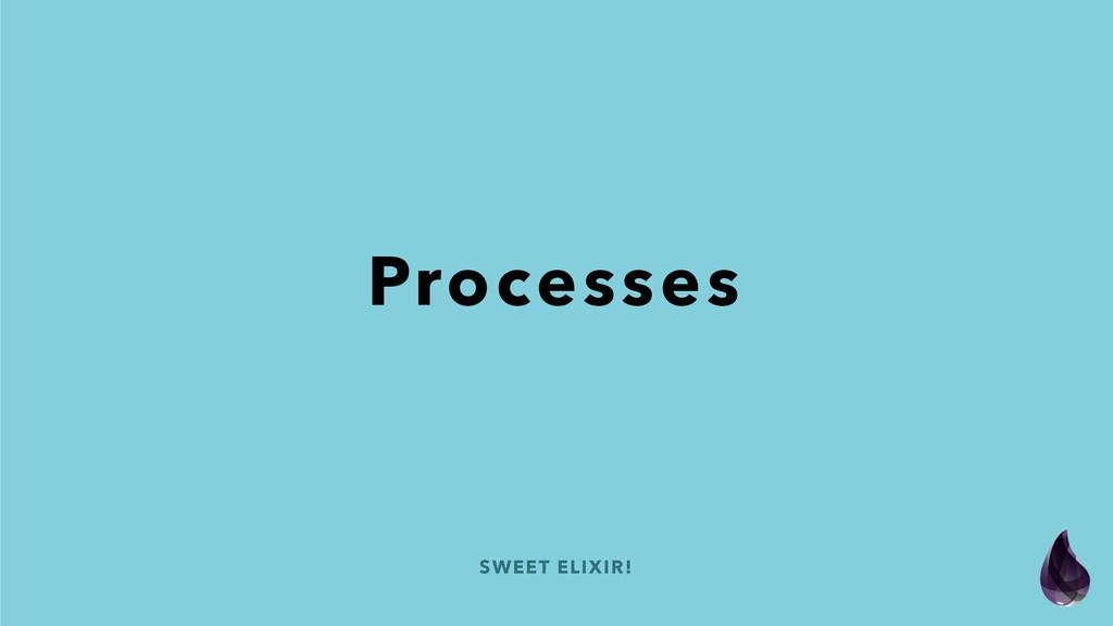 SWEET ELIXIR! Processes
