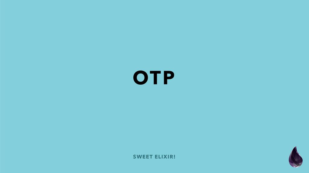 SWEET ELIXIR! OTP