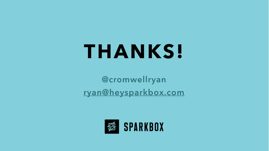 THANKS! @cromwellryan ryan@heysparkbox.com