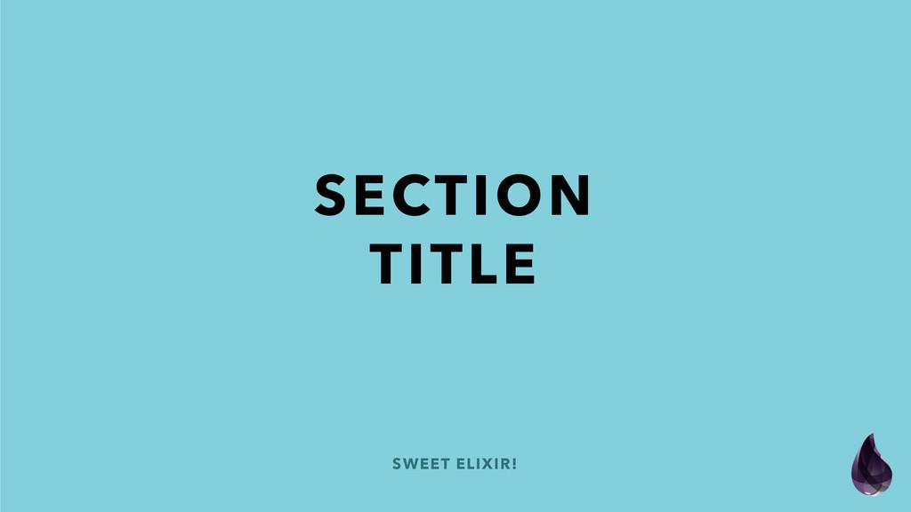 SWEET ELIXIR! SECTION TITLE