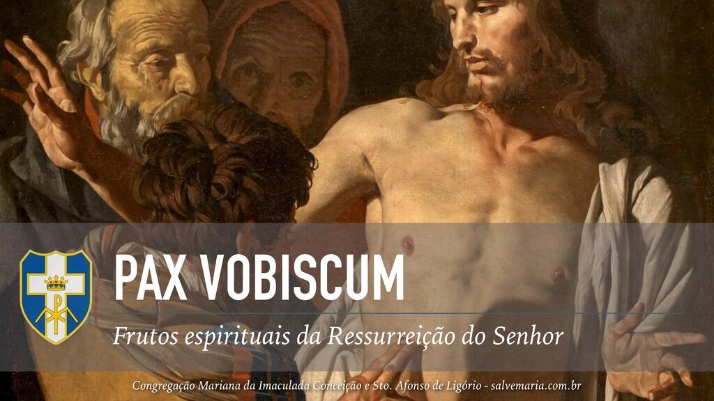 PAX VOBISCUM Frutos espirituais da Ressurreição...