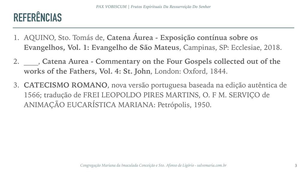 REFERÊNCIAS 1. AQUINO, Sto. Tomás de, Catena Áu...