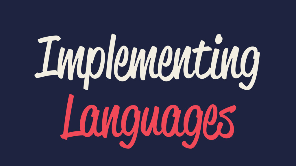 Implementing Languages