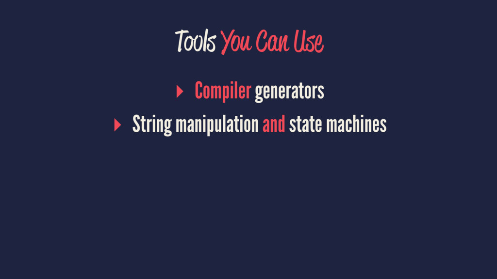 Tools You Can Use ▸ Compiler generators ▸ Strin...