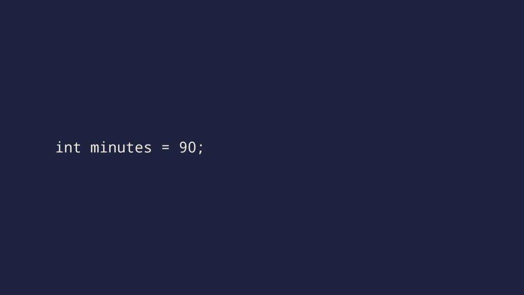 int minutes = 90;