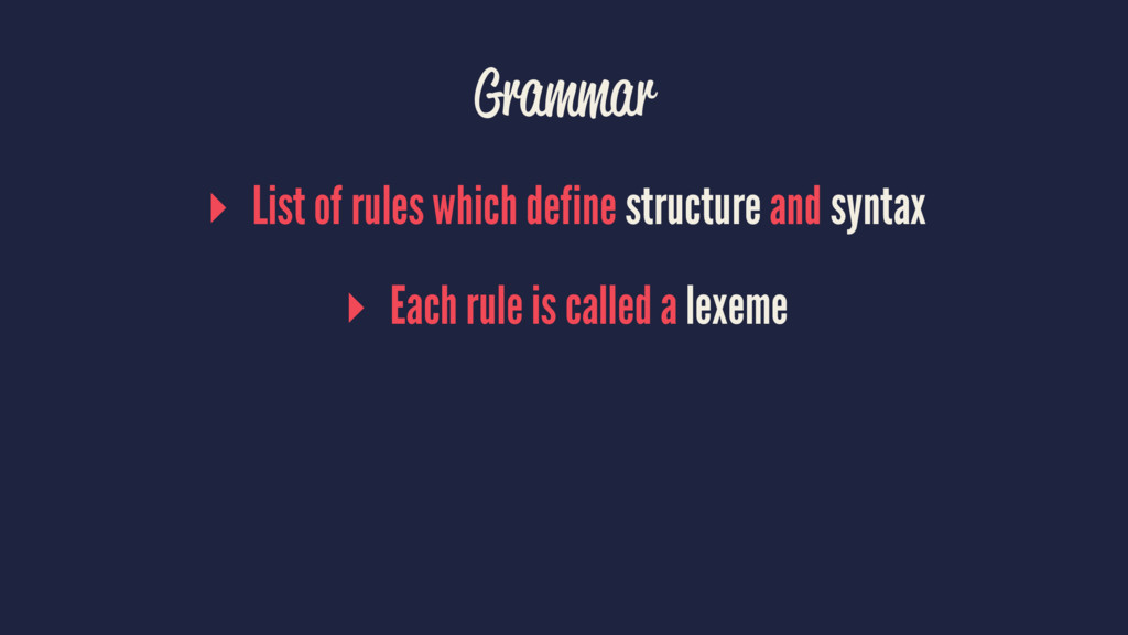 Grammar ▸ List of rules which define structure ...