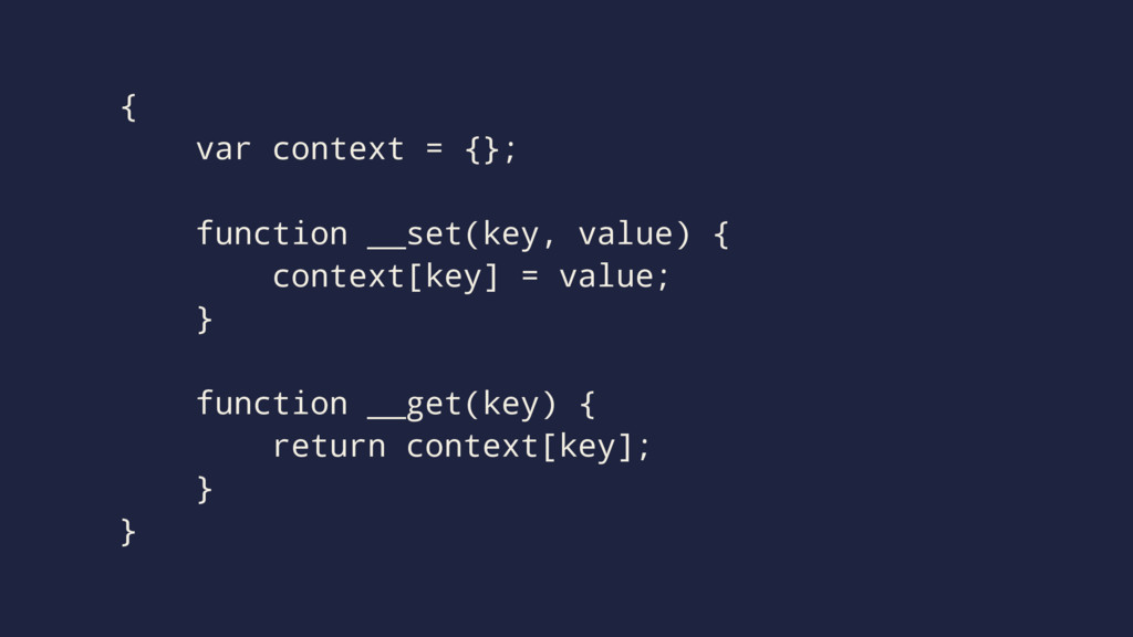 { var context = {}; function __set(key, value) ...