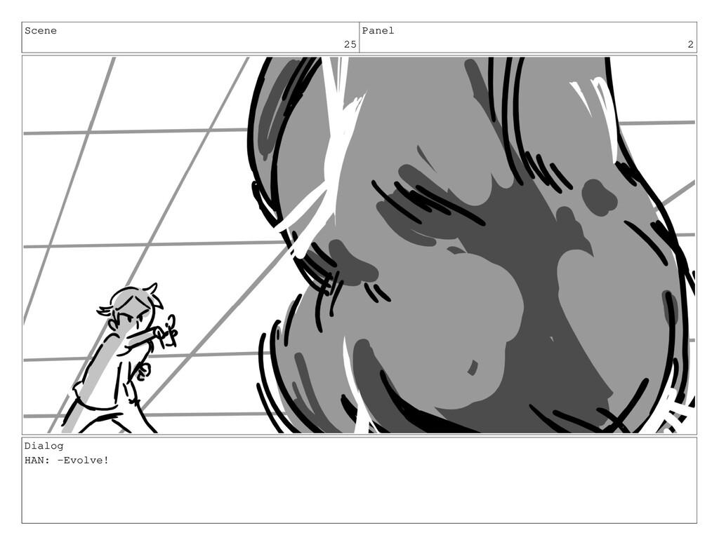 Scene 25 Panel 2 Dialog HAN: -Evolve!