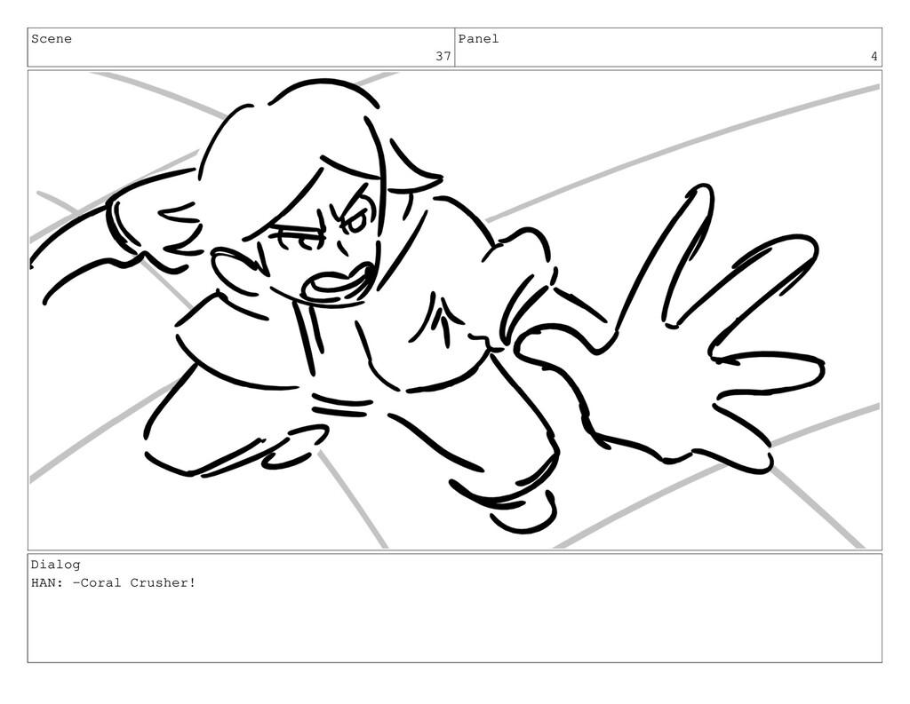 Scene 37 Panel 4 Dialog HAN: -Coral Crusher!
