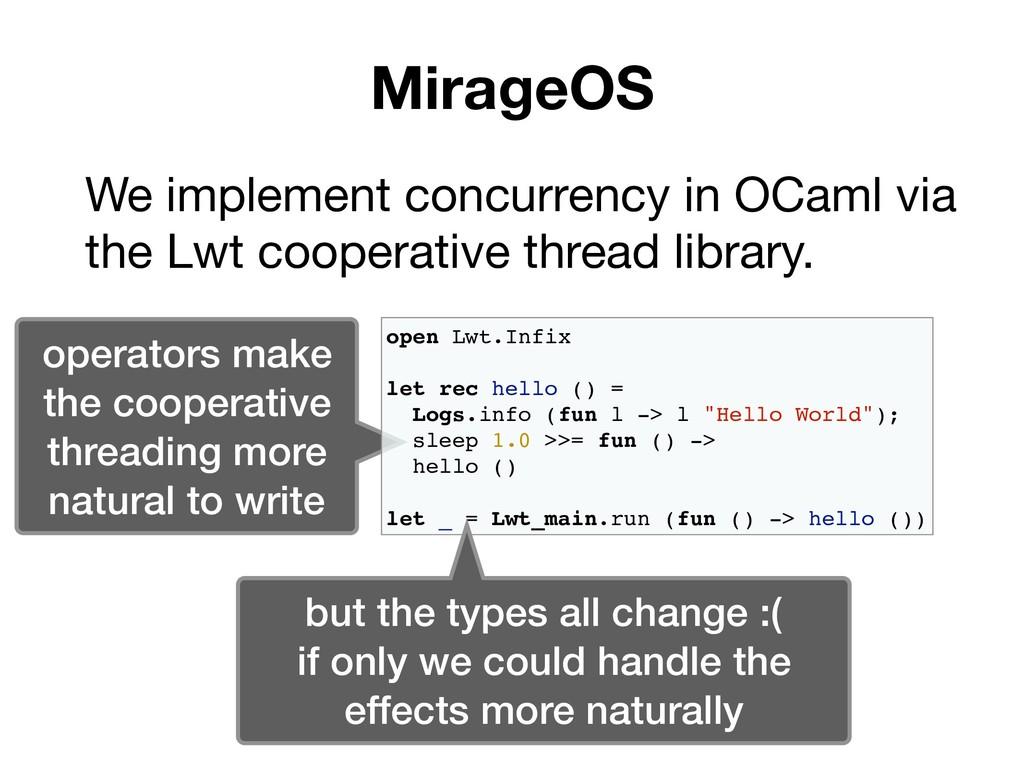 MirageOS We implement concurrency in OCaml via ...