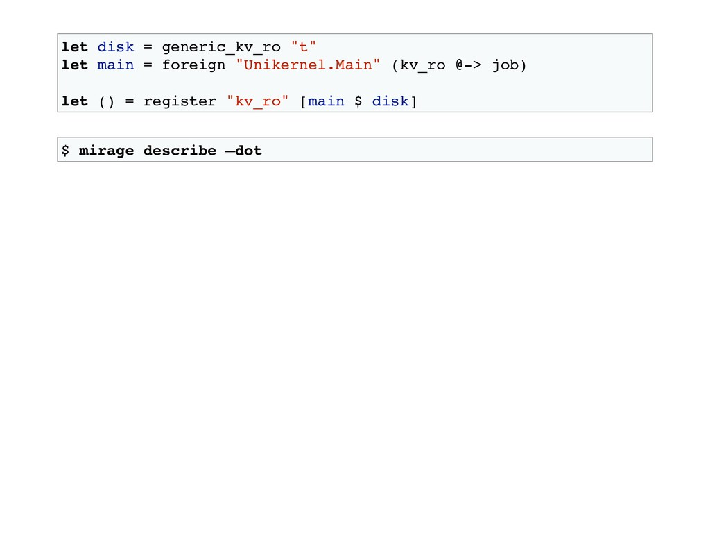 """let disk = generic_kv_ro """"t"""" let main = foreign..."""