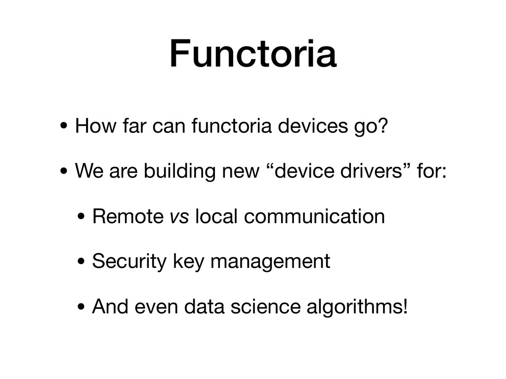 • How far can functoria devices go?  • We are b...