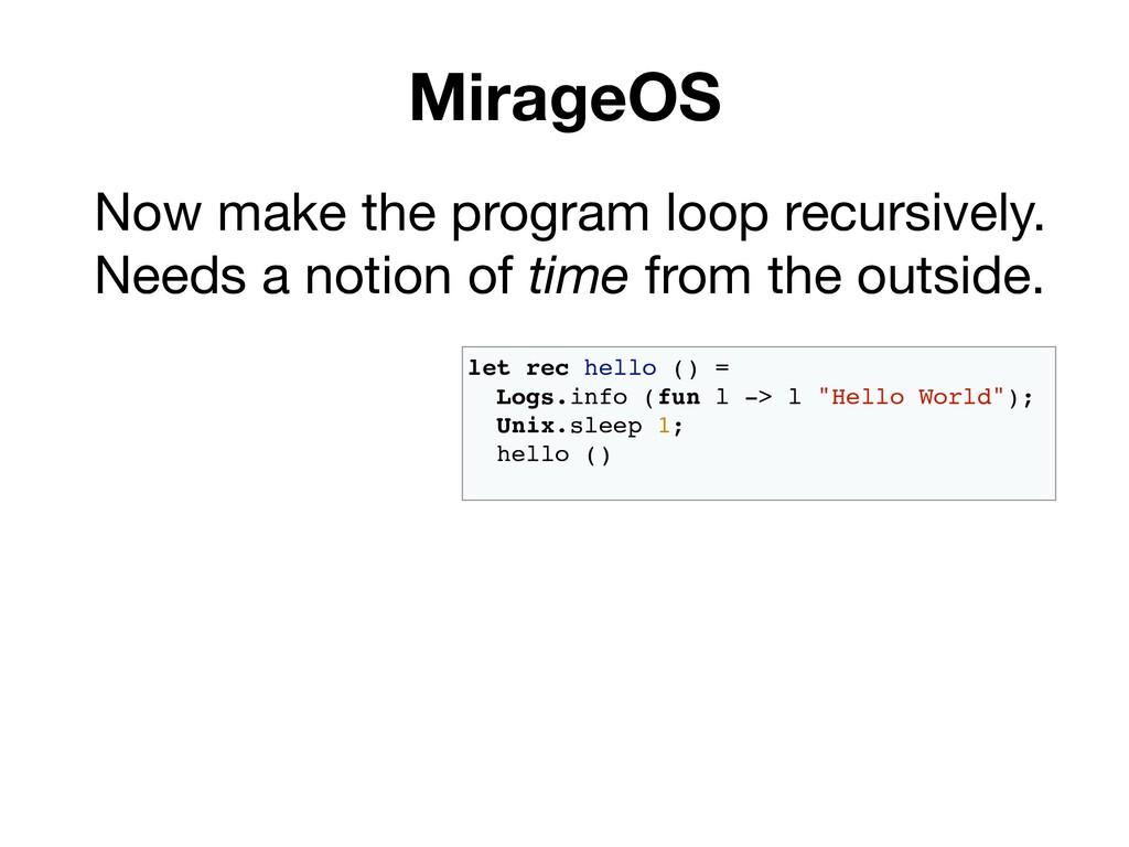 MirageOS Now make the program loop recursively....