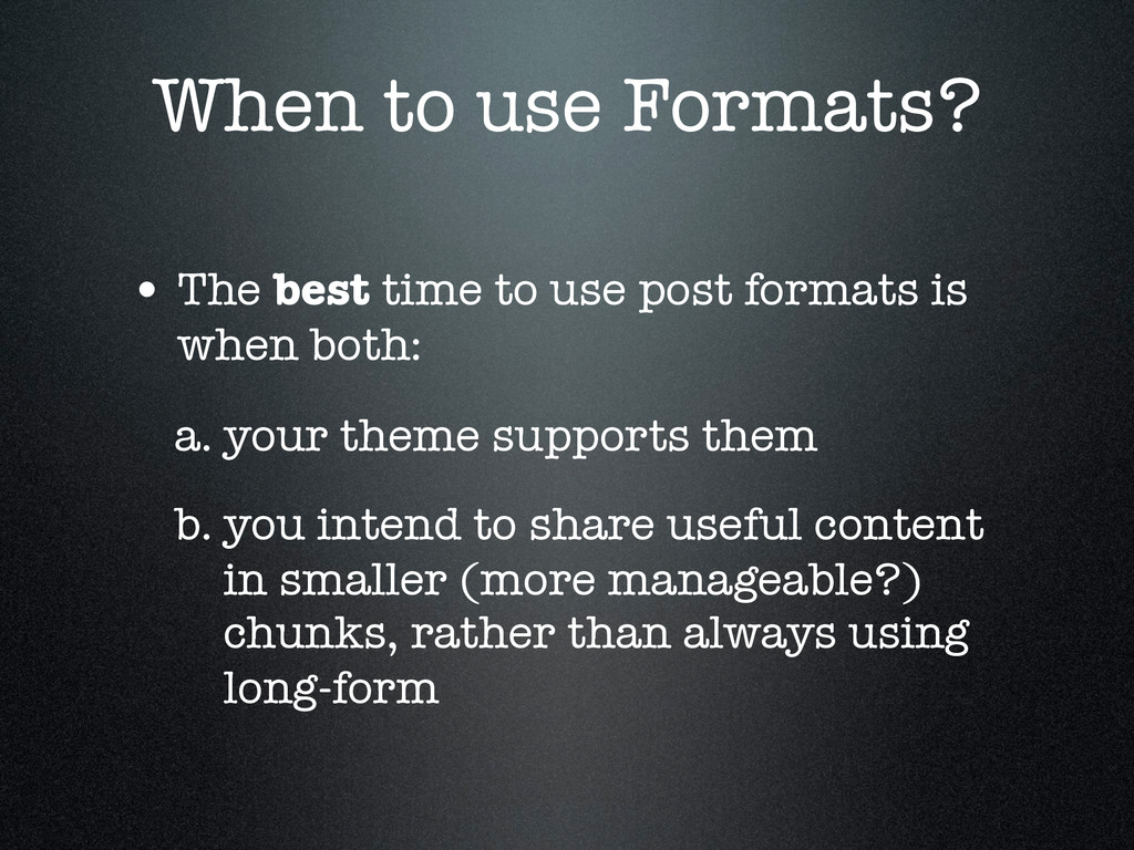 When to use Formats? • The best time to use pos...