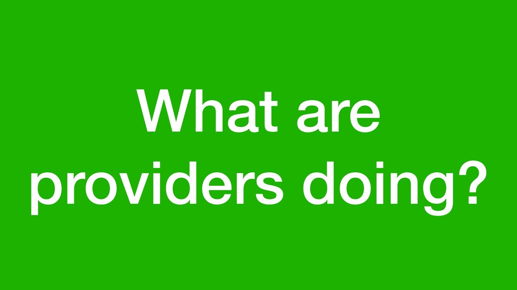 What are providers doing?