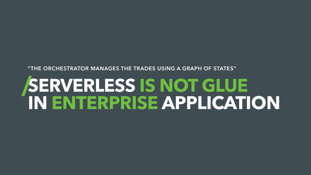 SERVERLESS IS NOT GLUE IN ENTERPRISE APPLICATIO...