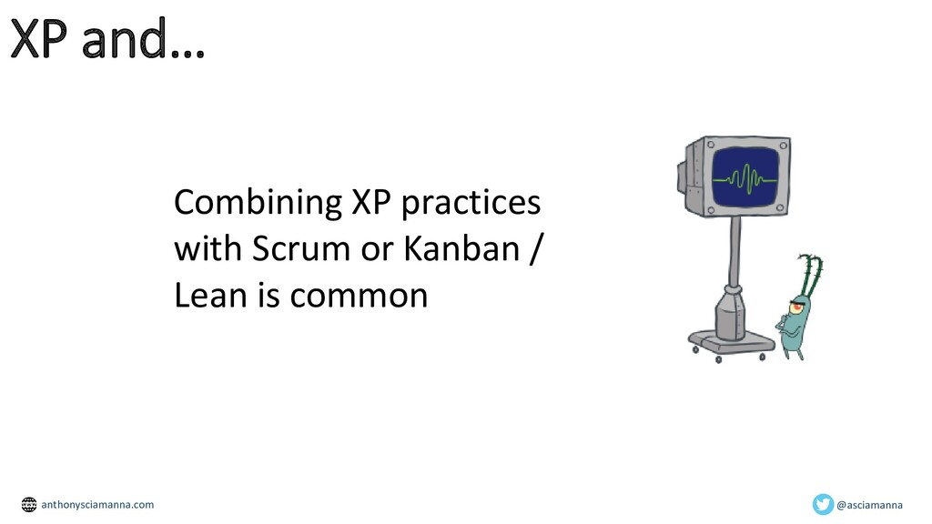 XP and… Combining XP practices with Scrum or Ka...