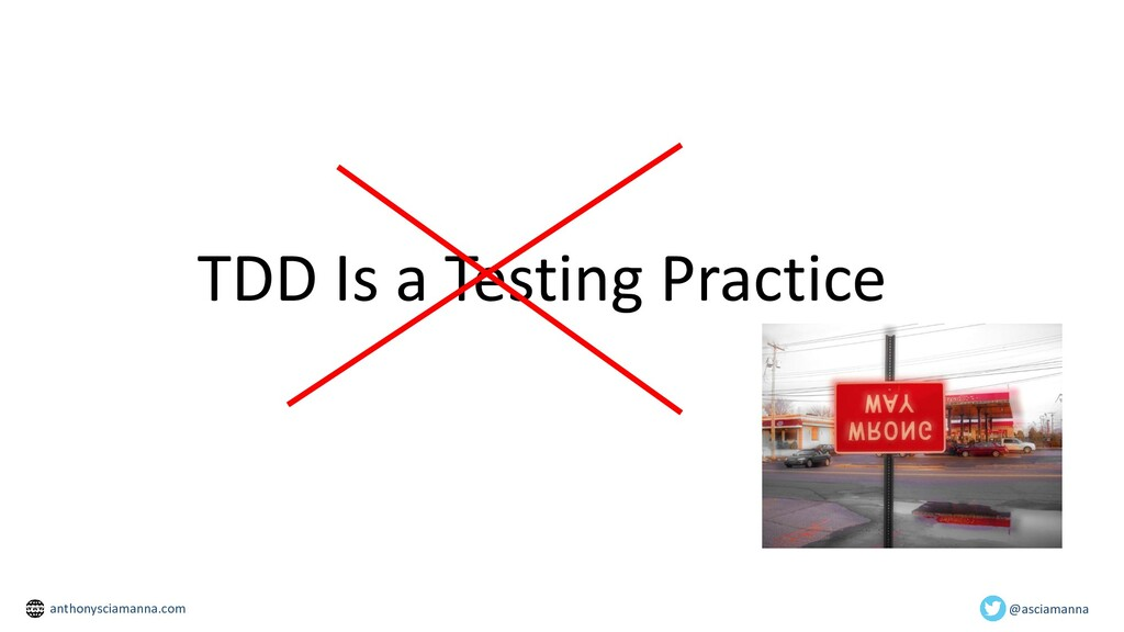 TDD Is a Testing Practice @asciamanna anthonysc...