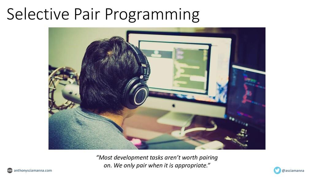 "Selective Pair Programming ""Most development ta..."