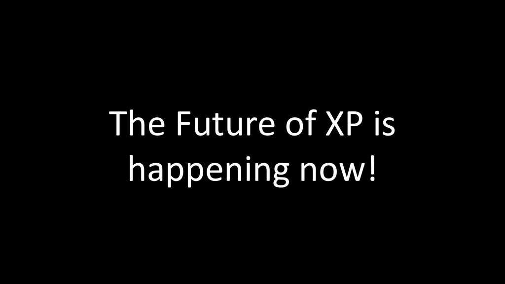The Future of XP is happening now!