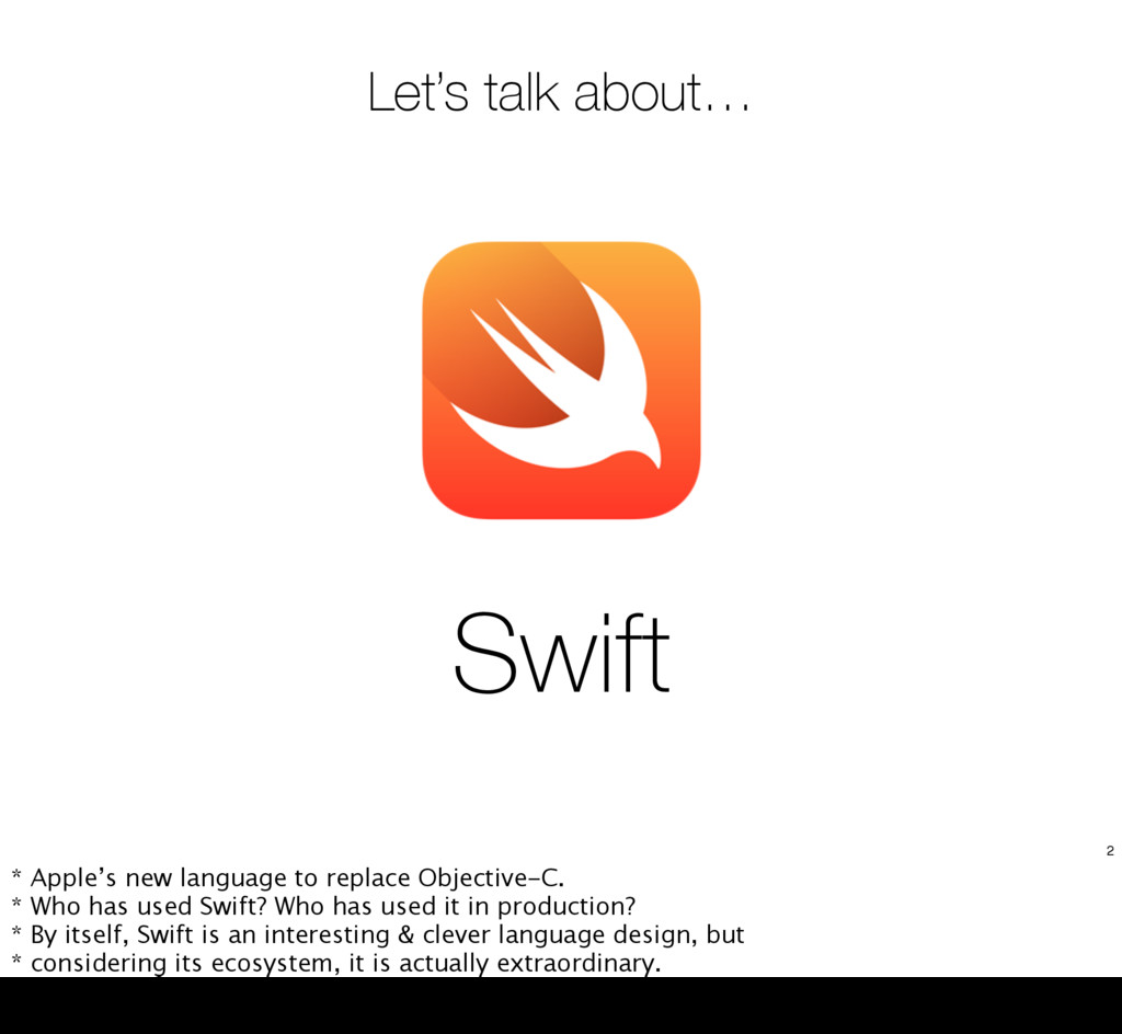 Swift Let's talk about… 2 * Apple's new languag...